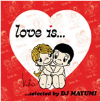 Love Is... selected by DJ MAYUMI