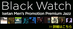Black Watch / Isetan Men's Promotion × JAZZ