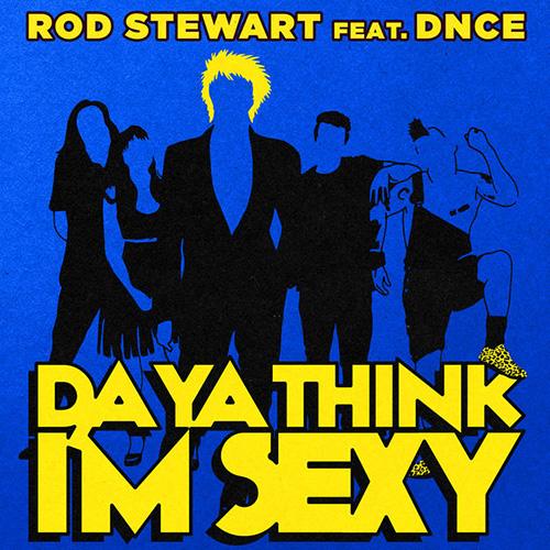 Rod Stewert ft. DNCE 「Da Ya Think I'm Sexy」